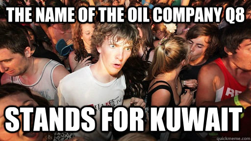 the name of the oil company q8 stands for kuwait - Sudden Clarity Clarence
