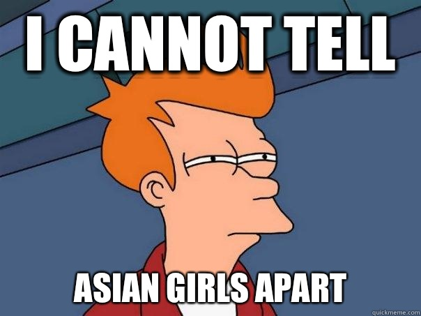 I cannot tell Asian girls apart - Futurama Fry