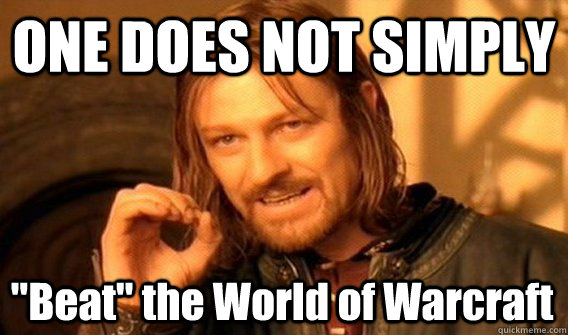 one does not simply beat the world of warcraft - One Does Not Simply
