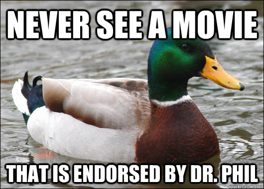never see a movie that is endorsed by dr phil - Actual Advice Mallard