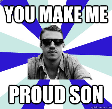 you make me proud son - 