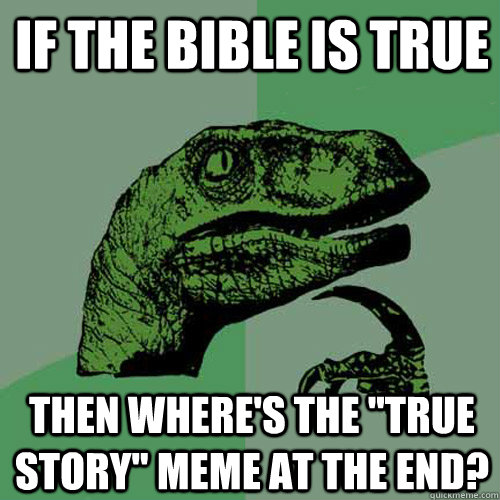 if the bible is true then wheres the true story meme at t - Philosoraptor