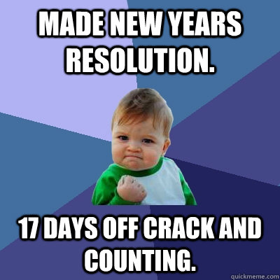 made new years resolution 17 days off crack and counting - Success Kid
