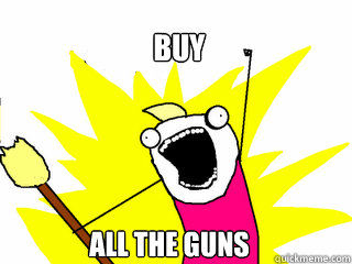 buy all the guns - All The Things