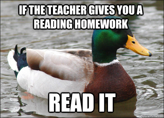 if the teacher gives you a reading homework read it - Actual Advice Mallard