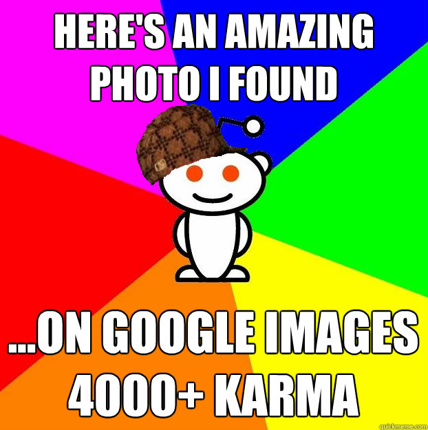 heres an amazing photo i found on google images 4000 ka - Scumbag Redditor