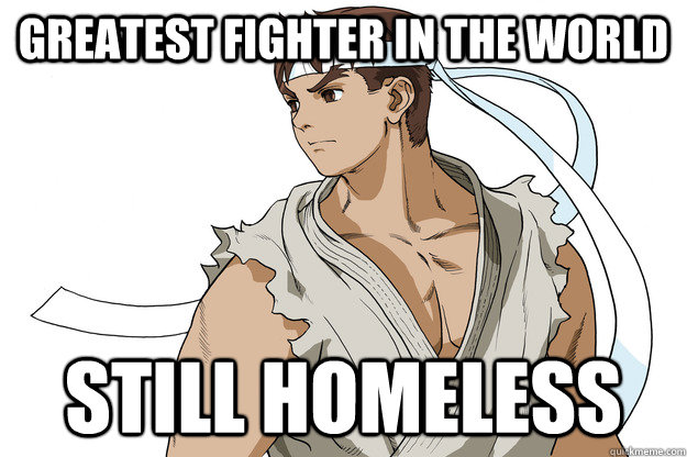 greatest fighter in the world still homeless - Bad Luck Ryu