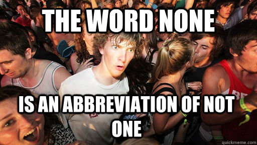 the word none is an abbreviation of not one  - Sudden Clarity Clarence