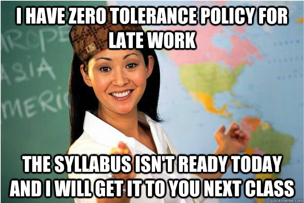 i have zero tolerance policy for late work the syllabus isn - Scumbag Teacher