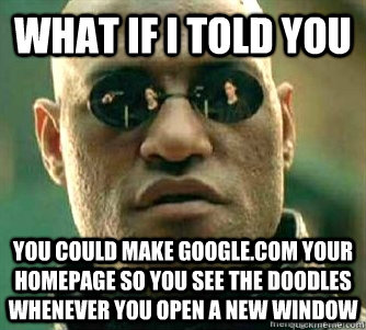 what if i told you you could make googlecom your homepage  - Matrix Morpheous