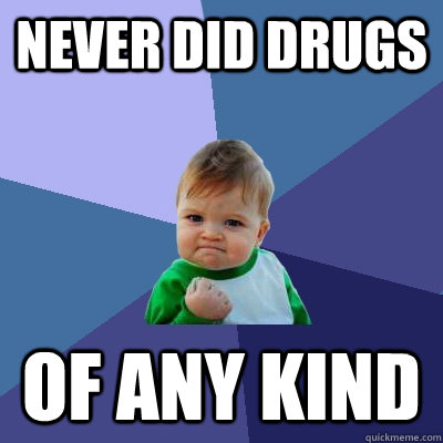 never did drugs of any kind - Success Kid