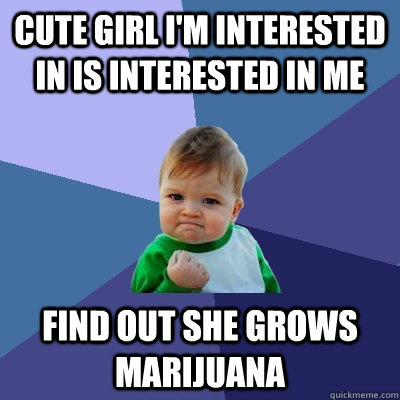 cute girl im interested in is interested in me find out she - Success Kid