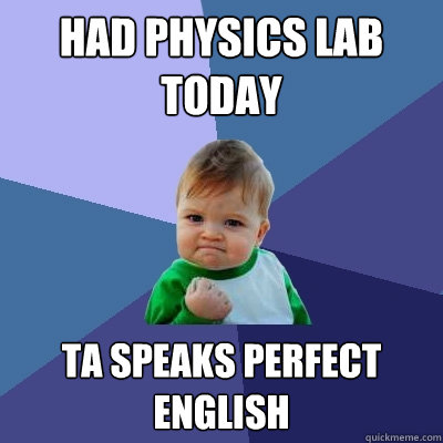 had physics lab today ta speaks perfect english - Success Kid
