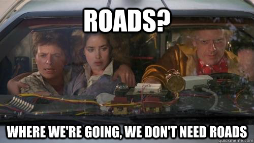 roads where were going we dont need roads - doc brown roads
