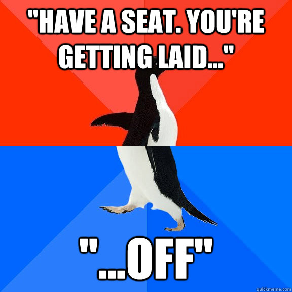 have a seat youre getting laid off - Socially Awesome Awkward Penguin