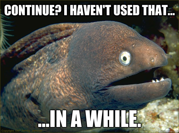 continue i havent used that in a while - Bad Joke Eel