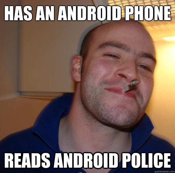 has an android phone reads android police - Good Guy Greg