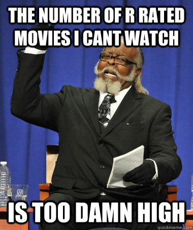 the number of r rated movies i cant watch is too damn high - The Rent Is Too Damn High