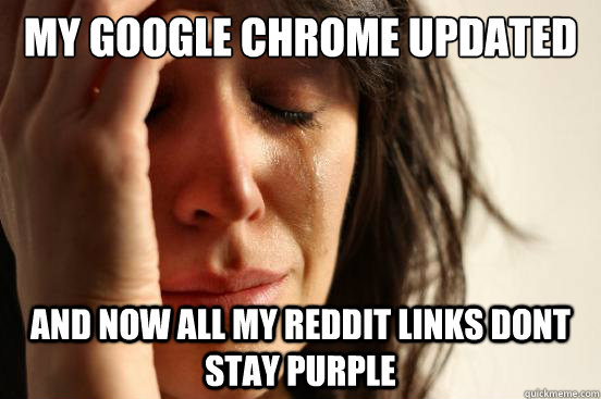 my google chrome updated and now all my reddit links dont s - First World Problems