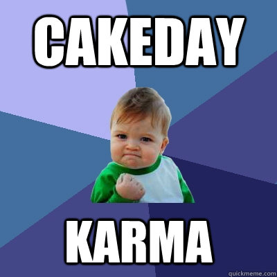 cakeday karma - Success Kid