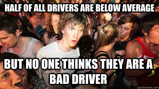 half of all drivers are below average but no one thinks they - Sudden Clarity Clarence