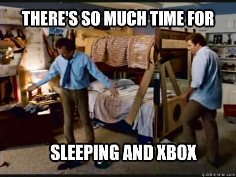 theres so much time for sleeping and xbox - Step Brothers Bunk Beds