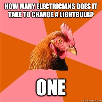 How many electricians does it take to change a lightbulb One - Anti-Joke Chicken