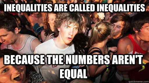 inequalities are called inequalities because the numbers are - Sudden Clarity Clarence