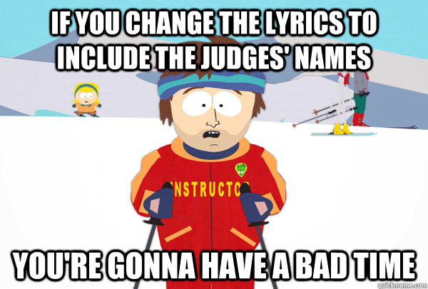 if you change the lyrics to include the judges names youre - Super Cool Ski Instructor