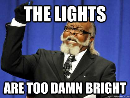 the lights are too damn bright - Its too damn high