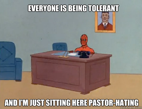 everyone is being tolerant and im just sitting here pastor - masturbating spiderman
