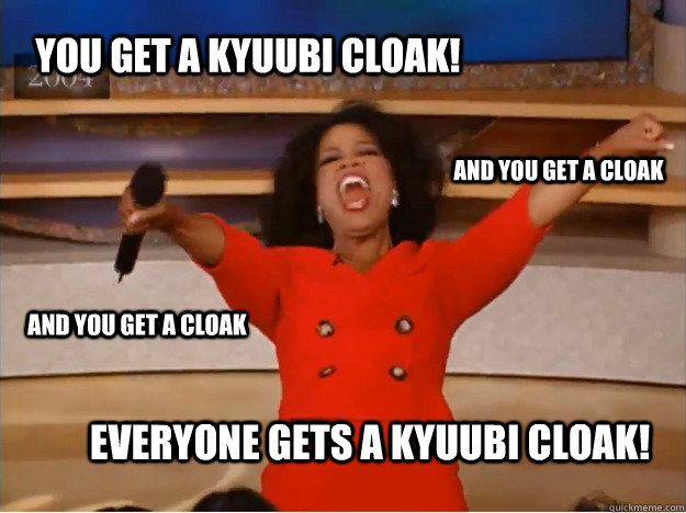 you get a kyuubi cloak everyone gets a kyuubi cloak and yo - oprah you get a car