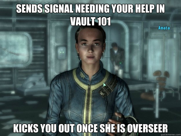 sends signal needing your help in vault 101 kicks you out on - Scumbag Amata