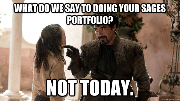 what do we say to doing your sages portfolio not today - Syrio Forel what do we say