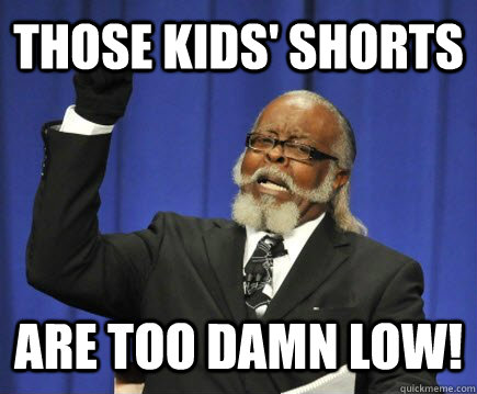 those kids shorts are too damn low - Too Damn High