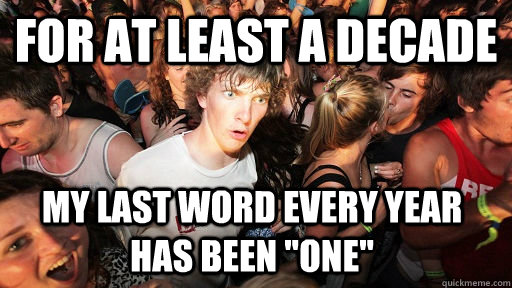 for at least a decade my last word every year has been one - Sudden Clarity Clarence