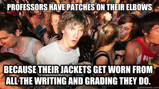 professors have patches on their elbows because their jacke - Sudden Clarity Clarence