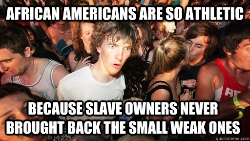 african americans are so athletic because slave owners never - Sudden Clarity Clarence