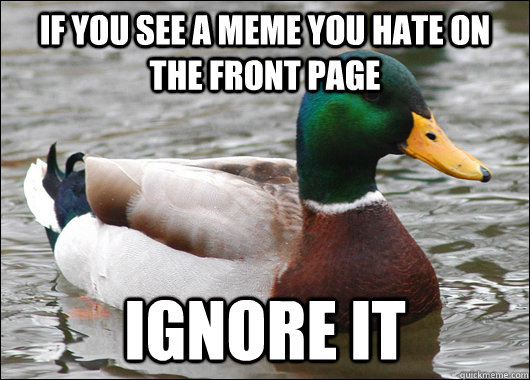 if you see a meme you hate on the front page ignore it - Actual Advice Mallard