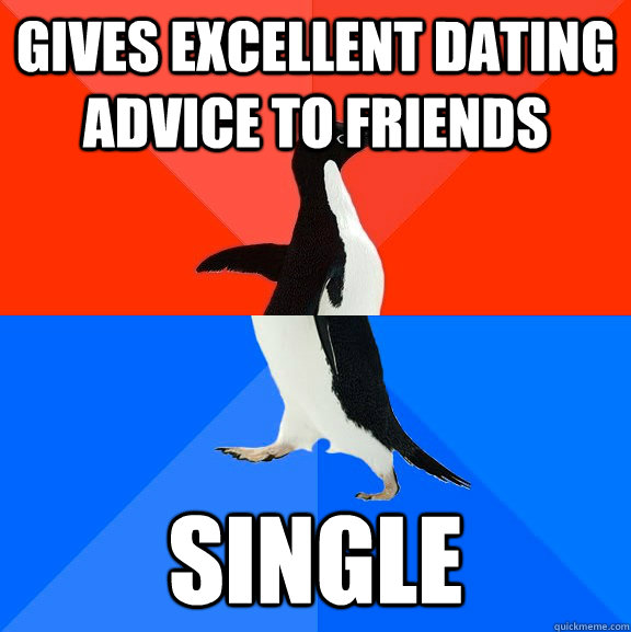 gives excellent dating advice to friends single - Socially Awesome Awkward Penguin