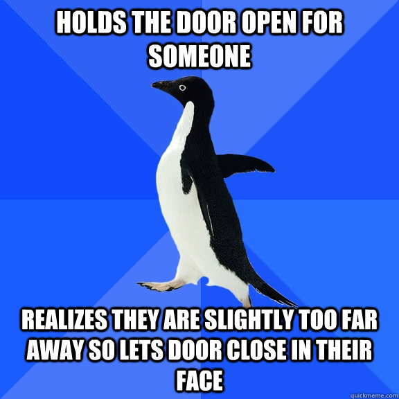 holds the door open for someone realizes they are slightly t - Socially Awkward Penguin
