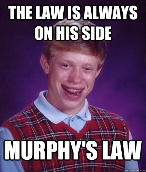 the law is always on his side murphys law - Bad Luck Brian