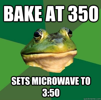 bake at 350 sets microwave to 350 - Foul Bachelor Frog