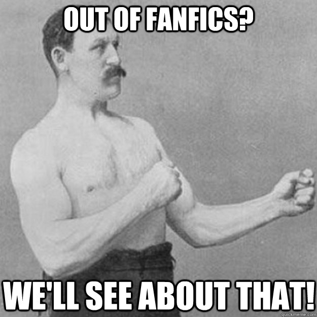 out of fanfics well see about that - overly manly man