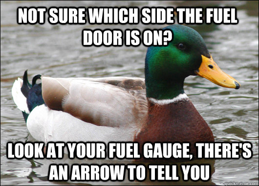 not sure which side the fuel door is on look at your fuel g - Actual Advice Mallard