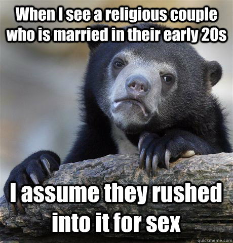when i see a religious couple who is married in their early  - Confession Bear