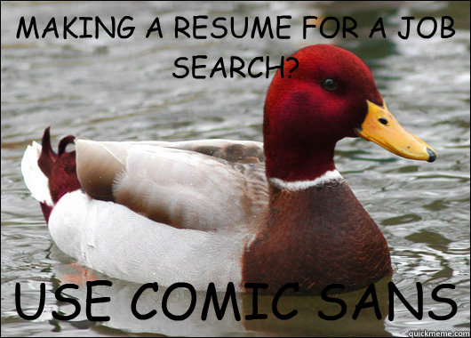 making a resume for a job search use comic sans - Malicious Advice Mallard