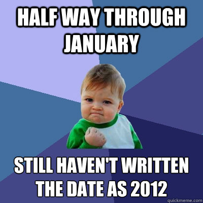 half way through january still havent written the date as 2 - Success Kid