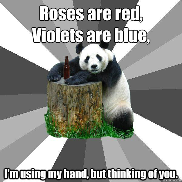 roses are red violets are blue im using my hand but thin - Pickup-Line Panda