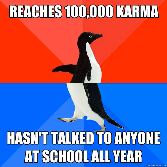 reaches 100000 karma hasnt talked to anyone at school all  - Socially Awesome Awkward Penguin
